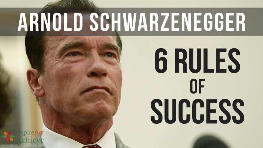Arnold Schwarzenegger 6 Rules of Success - A Powerful Speech That Will Make You Go After Your Dreams
