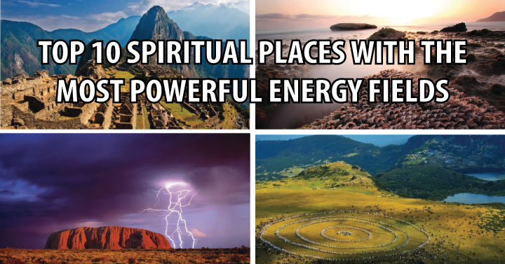 top 10 spiritual places with the most powerful energy fields